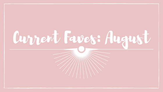 Current Faves August